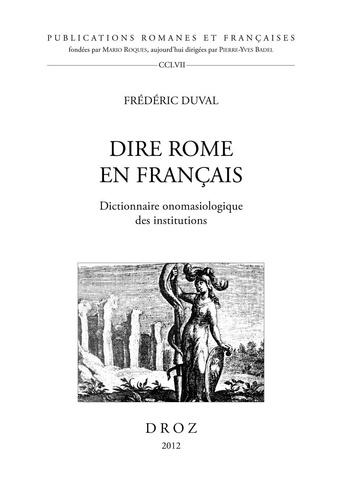 Frédéric Duval - Dire Rome en français - Dictionnaire onomasiologique des institutions.