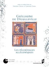 Frédéric Duval et Fabienne Pomel - Guillaume de Digulleville - Les Pèlerinages allégoriques.