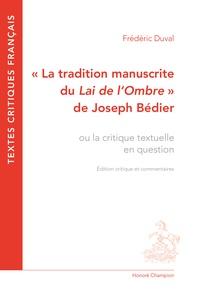"""Frédéric Duval - La tradition manuscrite du """"Lai de l'Ombre"""" de Joseph Bédier - Ou la critique textuelle en questions."""