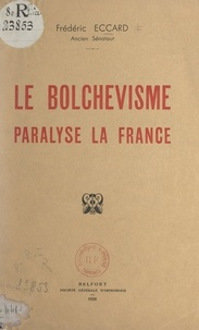 Frédéric Eccard - Le bolchevisme paralyse la France.