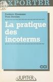 Frédéric Eisemann et Yves Derains - La Pratique des incoterms : usages de la vente internationale.