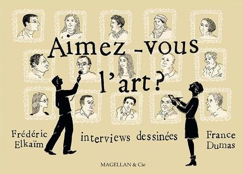Frédéric Elkaïm et France Dumas - Aimez-vous l'art ?.