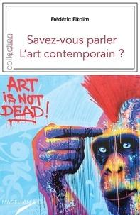 Savez-vous parler l'art comtenporain ? - Frédéric Elkaïm |
