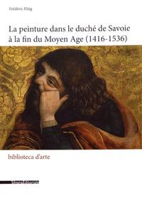 Frédéric Elsig - La peinture dans le duché de Savoie à la fin du Moyen Age (1416-1536).