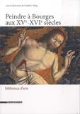 Frédéric Elsig - Peindre à Bourges aux XVe-XVIe siècles.