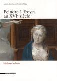 Frédéric Elsig - Peindre à Troyes au XVIe siècle.