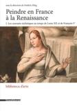 Frédéric Elsig - Peindre en France à la Renaissance - Tome 1, Les courants stylistiques au temps de Louis XII et de François Ier.