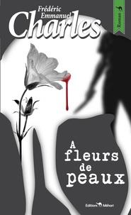 Frédéric-Emmanuel Charles - A fleurs de peaux.