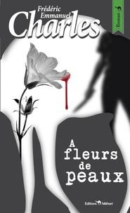 Frédéric-Emmanuel Charles - À fleurs de peaux.