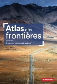 Frédéric Encel et Hugo Billard - Atlas des frontières - Retour des fronts, essor des murs.