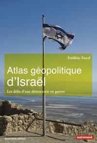 Frédéric Encel - Atlas géopolitique d'Israël - Les défis d'une démocratie en guerre.