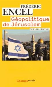 Frédéric Encel - Géopolitique de Jérusalem.