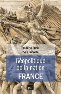 Frédéric Encel et Yves Lacoste - Géopolitique de la nation France.