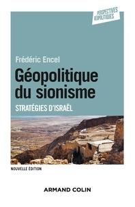 Frédéric Encel - Géopolitique du sionisme - 3e éd - Stratégies d'Israël.