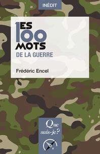 Frédéric Encel - Les 100 mots de la guerre.