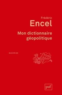 Frédéric Encel - Mon dictionnaire géopolitique.