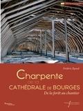 Frédéric Epaud - La charpente de la cathédrale de Bourges - De la forêt au chantier.