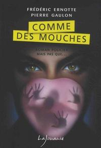 Frédéric Ernotte et Pierre Gaulon - Comme des mouches.