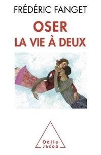 Frédéric Fanget - Oser la vie à deux.