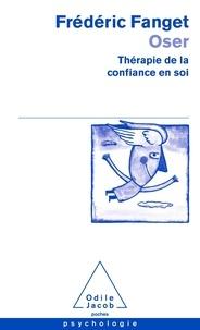 Frédéric Fanget - Oser - Théorie de la confiance en soi.