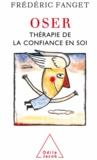 Frédéric Fanget - Oser - Thérapie de la confiance en soi.