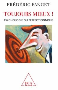 Téléchargement gratuit du livre électronique pdb Toujours mieux !  - Psychologie du perfectionnisme ePub PDF iBook par Frédéric Fanget in French