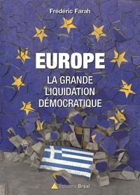 Frédéric Farah - Europe, la grande liquidation démocratique.