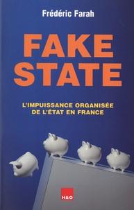 Frédéric Farah - Fake State - L'impuissance organisée de l'Etat en France.