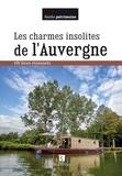 Frédéric Faucon et Marie-Agnès Favand - Les charmes insolites de l'Auvergne - 150 lieux étonnants.