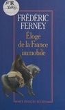 Frédéric Ferney - Eloge de la France immobile.