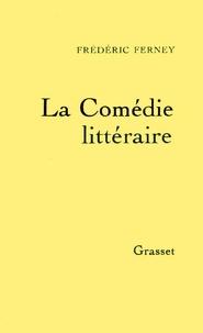 Frédéric Ferney - La comédie littéraire.