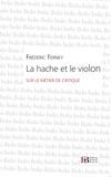 Frédéric Ferney - La hache et le violon - Sur le métier de critique.