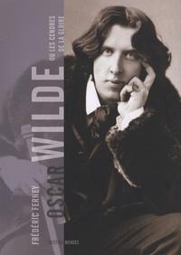 Frédéric Ferney - Oscar Wilde - Ou les cendres de la gloire.