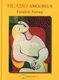 Frédéric Ferney - Picasso amoureux.