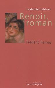 Frédéric Ferney - Renoir, roman.