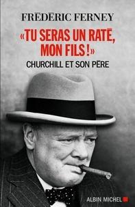 """Frédéric Ferney - """"Tu seras un raté mon fils !"""" - Churchill et son père."""