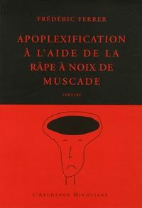 Frédéric Ferrer - Apoplexification à l'aide de la râpe à noix de muscade.
