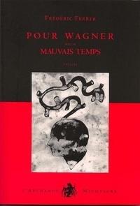 Frédéric Ferrer - Pour Wagner - Suivi de Mauvais temps.