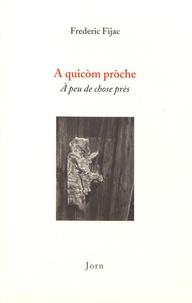 Frédéric Fijac - A quicom proche.