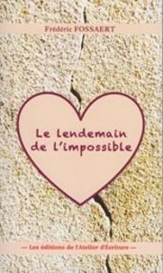 Frédéric Fossaert - Le lendemain de l'impossible.