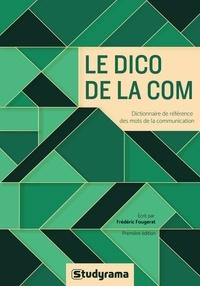 Frédéric Fougerat - Le dico de la com - Dictionnaire de référence des mots de la communication.