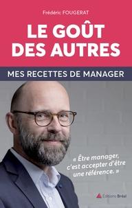 Frédéric Fougerat - Le goût des autres - Mes recette de manager.