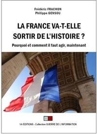 Frédéric Frachon et Philippe Gensou - La France va-t-elle sortir de l'histoire ? - Pourquoi et comment il faut agir, maintenant.