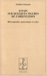 Frédéric François - Essais sur quelques figures de l'orientation - Hétérogénéité, mouvements et styles.