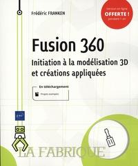 Frédéric Franken - Fusion 360 - Initiation à la modélisation 3D et créations appliquées.