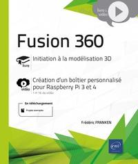 Frédéric Franken - Fusion 360 - Initiation à la modélisation 3D ; Création d'un boîtier personnalisé pour Raspberry Pi 3 et 4.