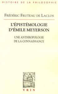 Frédéric Fruteau de Laclos - L'épistémologie d'Emilie Meyerson - Une anthropologie de la connaissance.