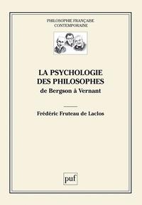 Frédéric Fruteau de Laclos - La psychologie des philosophes - De Bergson à Vernant.