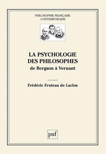 La psychologie des philosophes. De Bergson à Vernant