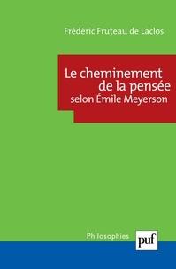Frédéric Fruteau de Laclos - Le cheminement de la pensée selon Emile Meyerson.